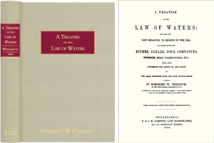 A Treatise of the Law of Waters; Including the Law Relating Rights. Humphry W. Woolrych.