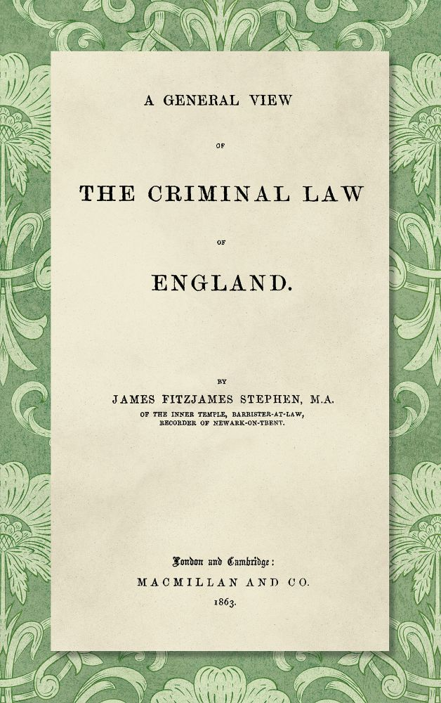 A General View of the Criminal Law of England. Sir James Fitzjames Stephen.