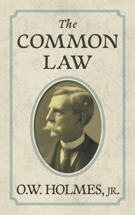 The Common Law. Oliver Wendell Holmes.