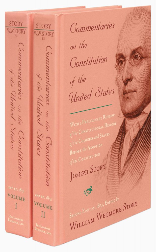 Commentaries on the Constitution of the United States. 2d ed. 2 Vols. Joseph Story, William Wetmore Story.