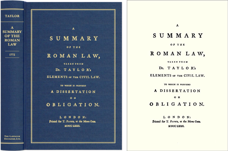 A Summary of the Roman Law, Taken from Dr. Taylor's Elements of the. John Taylor.