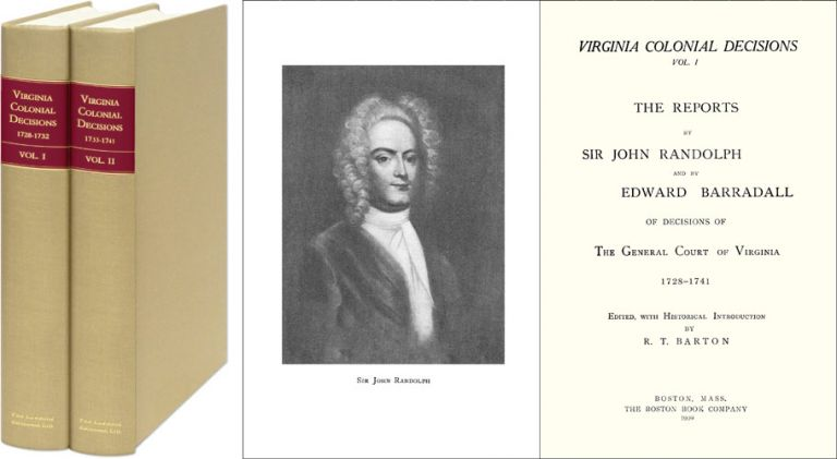 Virginia Colonial Decisions: The Reports of Decisions of the. Sir John Randolph, Edward Barradall, Reporters.