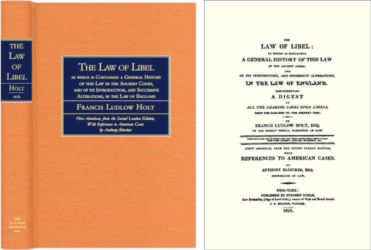 The Law of Libel: In Which is Contained a General History of This. Francis Ludlow Holt.