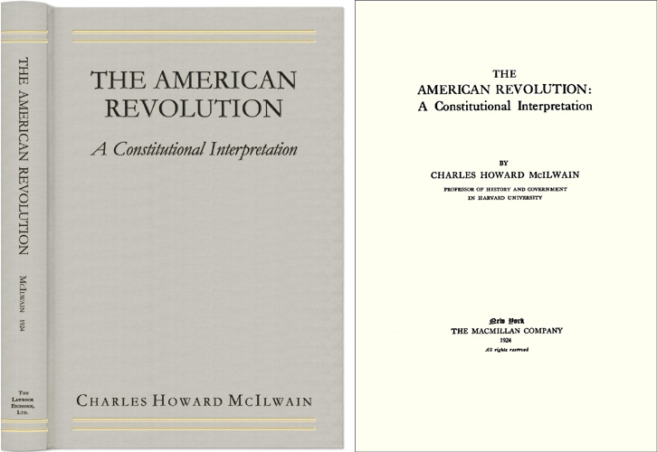 The American Revolution: A Constitutional Interpretation. Charles Howard McIlwain.