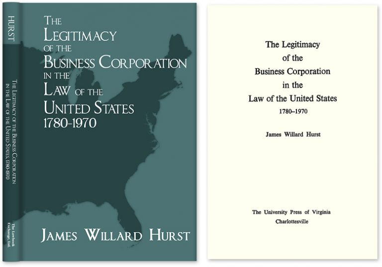 The Legitimacy of the Business Corporation in the Law of the United. James Willard Hurst.