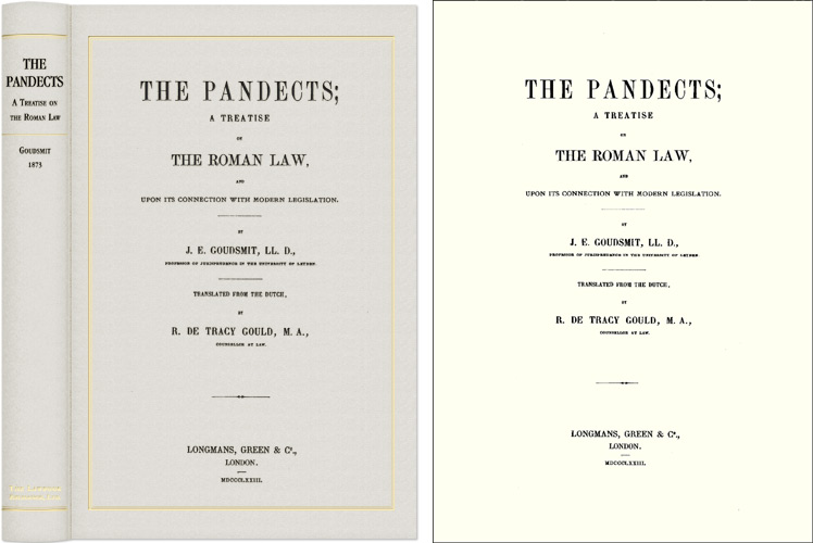 The Pandects: A Treatise on the Roman Law and its Connection with. J. E. Goudsmit, R. DeTracy Gould.
