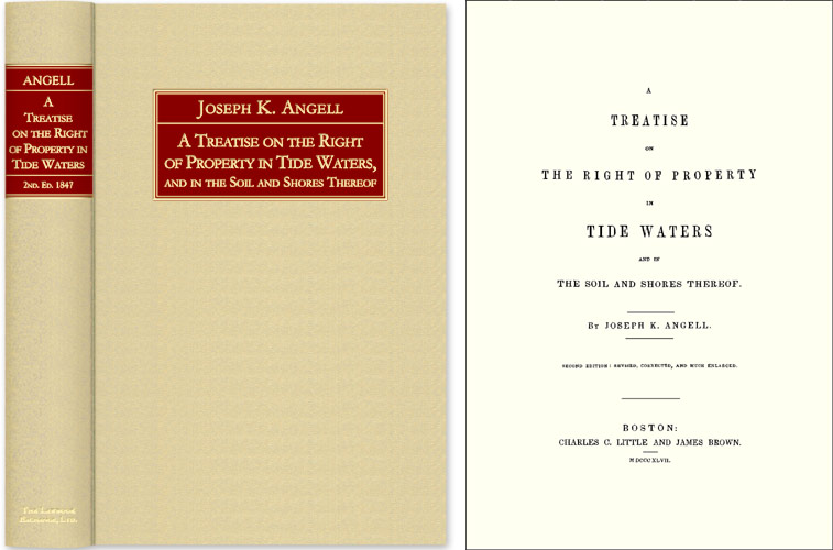 A Treatise on the Right of Property in Tide Waters, and in the Soil. Joseph K. Angell.