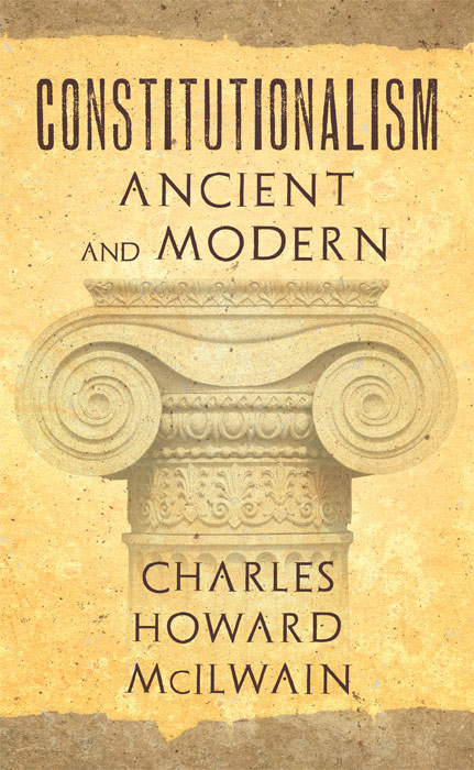 Constitutionalism: Ancient and Modern. Charles Howard McIlwain.