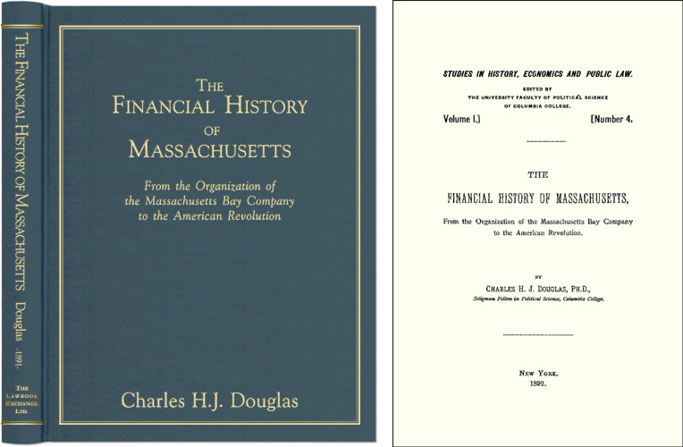 The Financial History of Massachusetts: From the Organization of the. Charles H. J. Douglas.