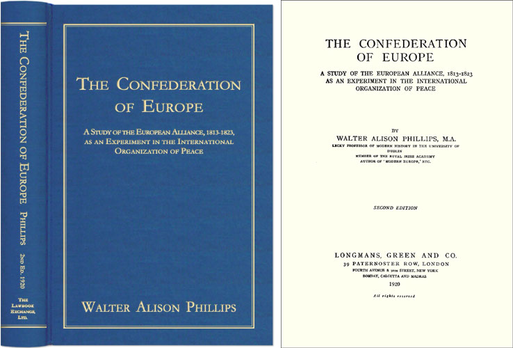 The Confederation of Europe theudy of the European Alliance 1813-1823. Walter Alison Phillips.