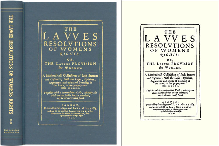 The Lawes Resolutions of Womens Rights: Or, The Lawes Provision for. T E.