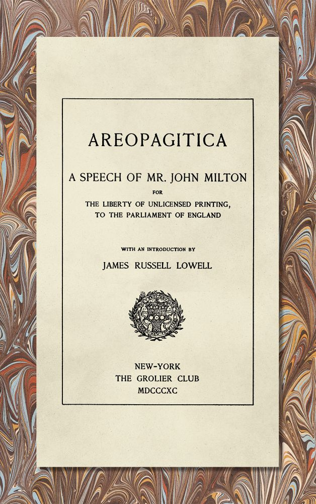 Areopagitica. A Speech of Mr. John Milton for the Liberty of. John Milton, James Russell Lowell.