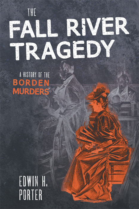 The Fall River Tragedy. A History of The Borden Murders. A Plain. Edwin Porter, H.