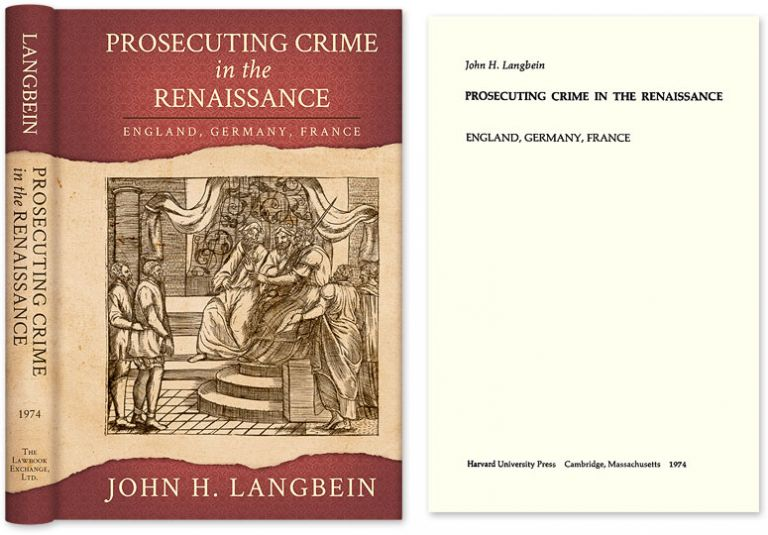 Prosecuting Crime in the Renaissance. England Germany France. John H. Langbein.