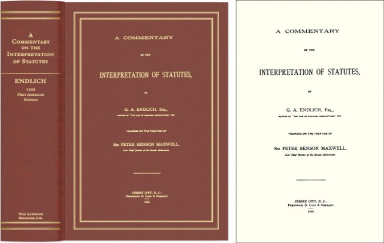 A Commentary on the Interpretation of Statutes. Founded on the. Gustav Adolf Endlich.