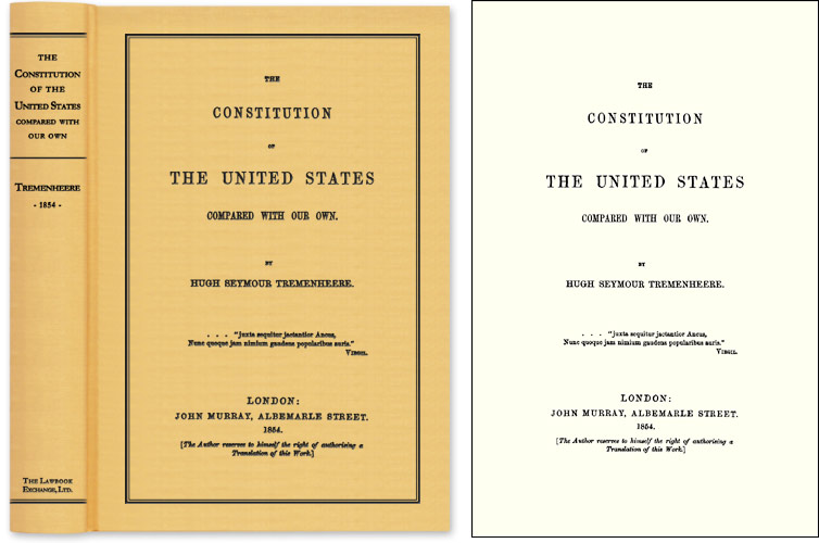 The Constitution of the United States Compared With Our Own. Hugh Seymour Tremenheere.