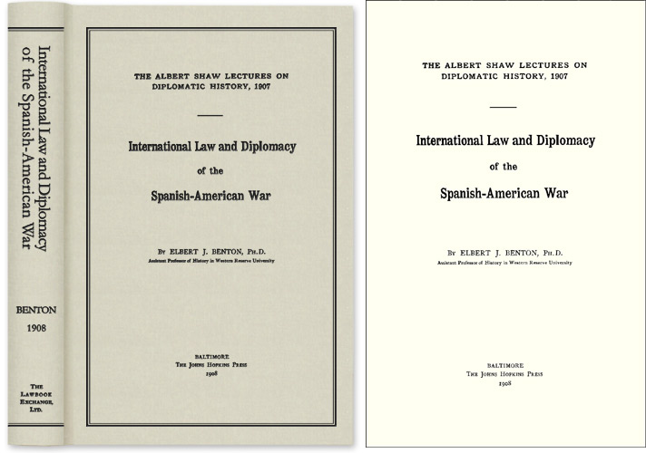 International Law and Diplomacy of the Spanish-American War. Elbert J. Benton.
