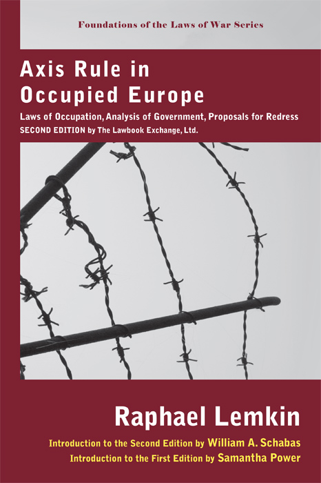 Axis Rule in Occupied Europe: Laws of Occupation, Analysis. Raphael Lemkin, Samatha Power, New Introduction.