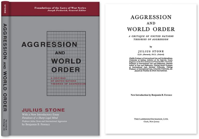 Aggression and World Order A Critique of United Nations Theories of. Julius Stone, New Introduction Benjamin Ferencz.