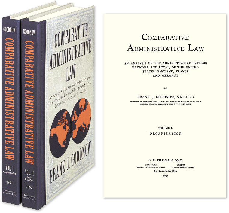 Comparative Administrative Law: An Analysis Administrative Systems. Frank Johnson Goodnow.