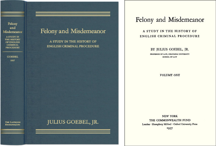 Felony and Misdemeanor: A Study in the History of English Criminal. Julius Goebel, Jr.