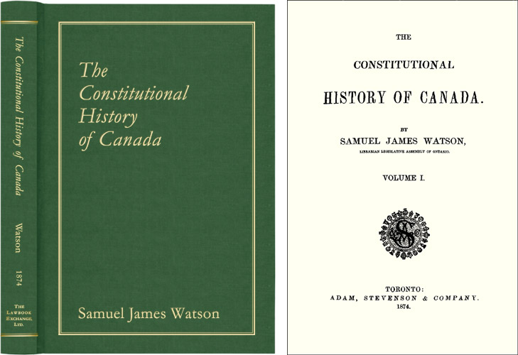 The Constitutional History of Canada. Samuel James Watson.