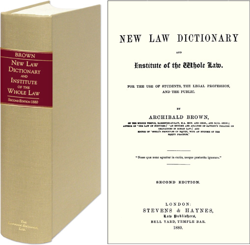 A New Law Dictionary and Institute of the Whole Law. For the Use of. Archibald Brown.