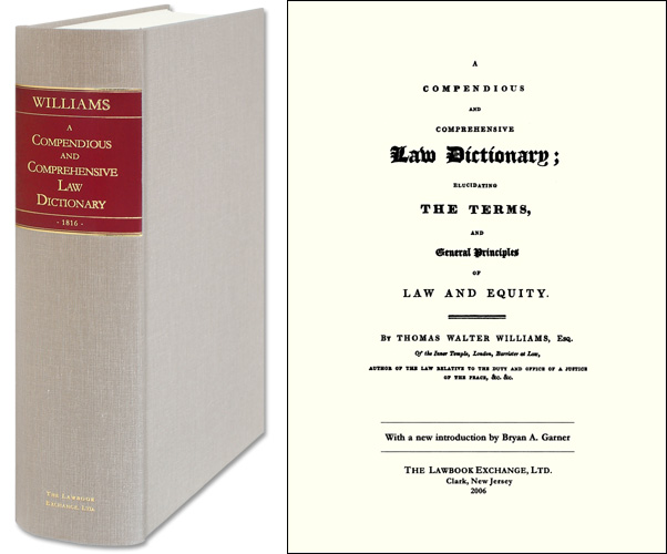 A Compendious and Comprehensive Law Dictionary; Elucidating the. Thomas Walter Williams, Bryan Garner, new intro.