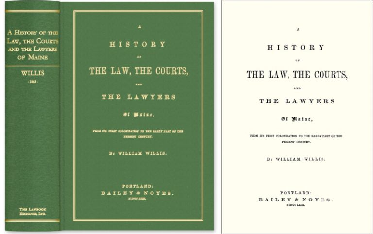 A History of the Law The Courts and The Lawyers of Maine, From Its. William Willis.