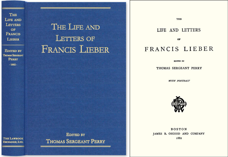 The Life and Letters of Francis Lieber. Francis Lieber, Thomas Sergeant Perry.