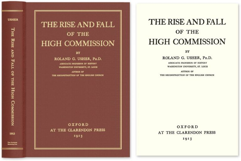 The Rise and Fall of the High Commission. Roland G. Usher.