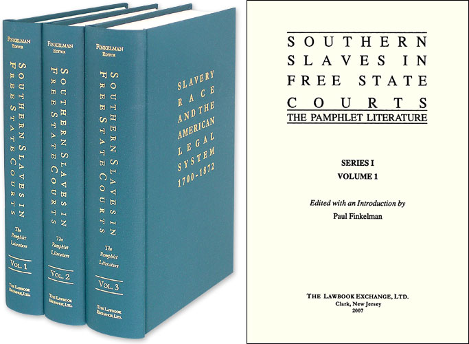 Southern Slaves in Free State Courts: The Pamphlet Literature. 3 Vols. Paul Finkelman.