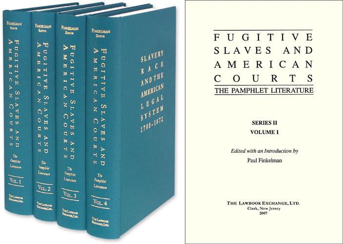 Fugitive Slaves and American Courts: The Pamphlet Literature. 4 Vols. Paul Finkelman.