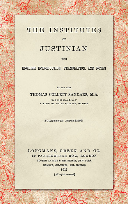 The Institutes of Justinian, With English Introduction, Translation. Thomas Collett Sandars.