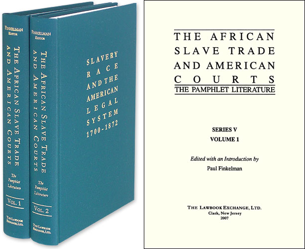 The African Slave Trade and American Courts: The Pamphlet Literature. Paul Finkelman.