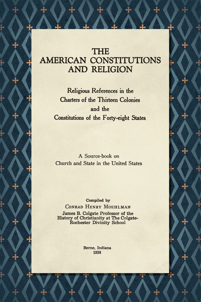 The American Constitutions and Religion: Religious References in. Conrad Henry Moehlman, Compiler.