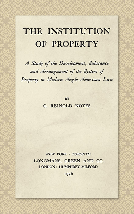 The Institution of Property; a Study of the Development, Substance. C. Reinold Noyes.