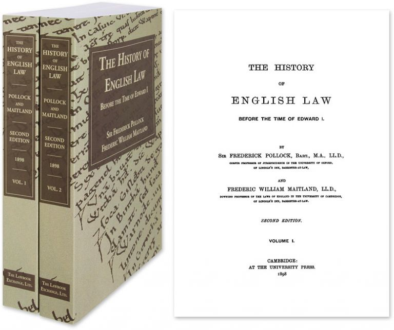 The History of English Law Before the Time of Edward I. 2d ed. 2 Vols. Sir Frederick Pollock, F W. Maitland.
