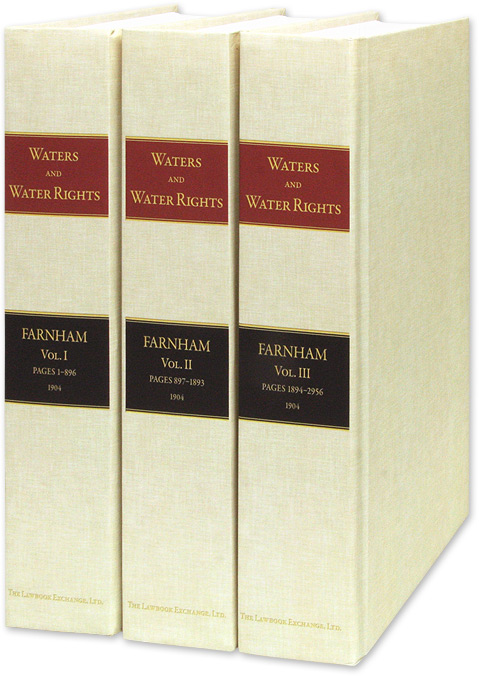The Law of Waters and Water Rights: International, National, State. Henry Philip Farnham.