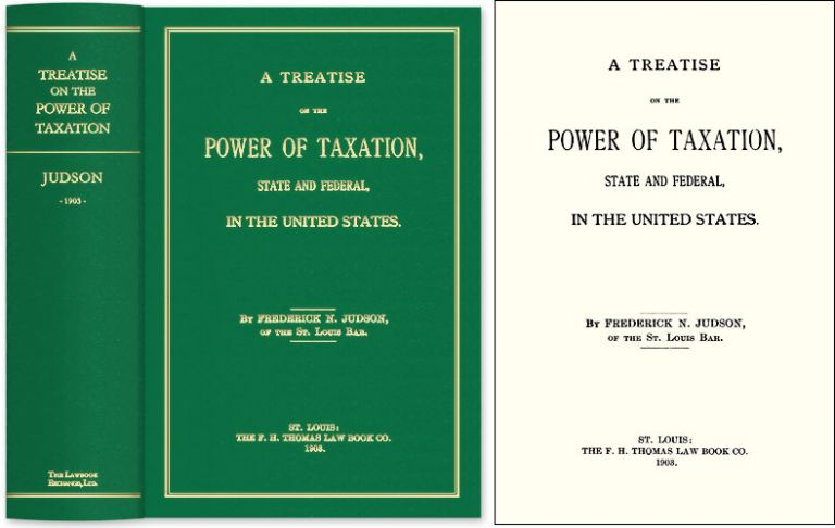 A Treatise on the Power of Taxation State and Federal in the United. Frederick N. Judson.