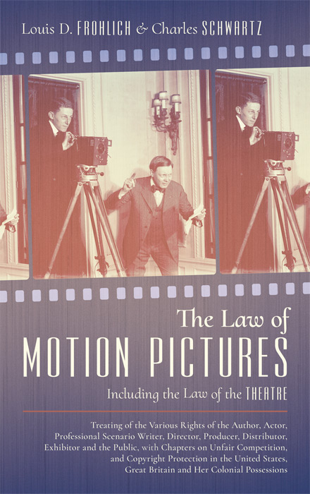 The Law of Motion Pictures Including the Law of the Theatre Treating. Louis D. Frohlich, Charles Schwartz.