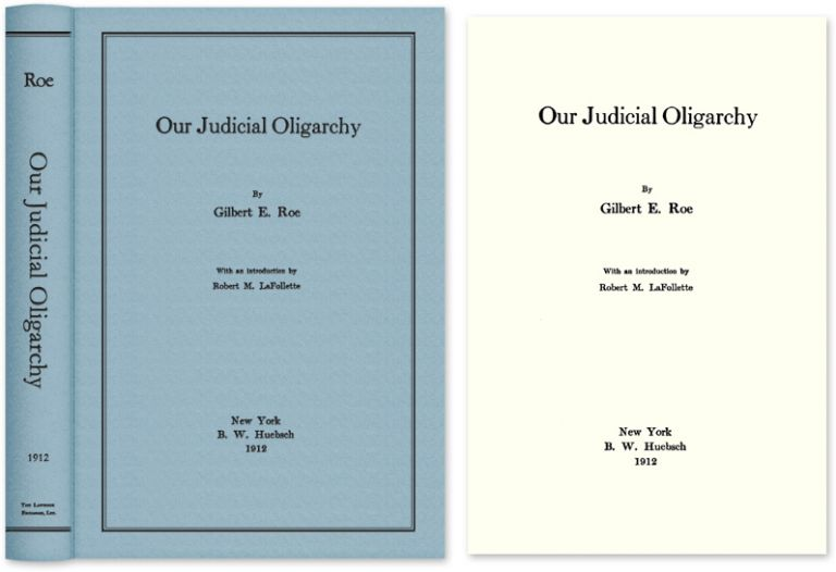 Our Judicial Oligarchy. Gilbert E. Roe.