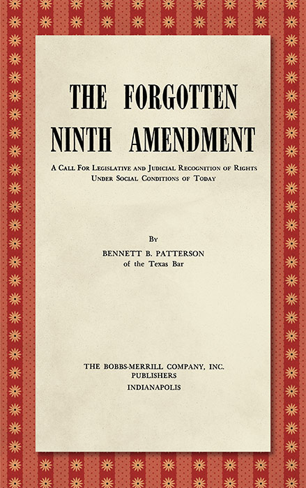 The Forgotten Ninth Amendment. A Call for Legislative and Judicial. Bennett B. Patterson, Roscoe Pound, introduction.
