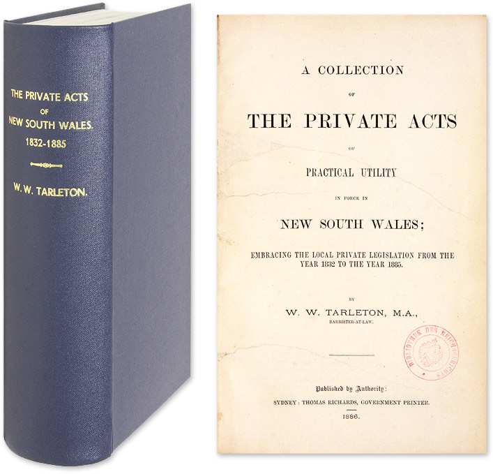A Collection of the Private Acts of Practical Utility in Force In. Australia, New South Wales, W. W. Tarleton, Comp.