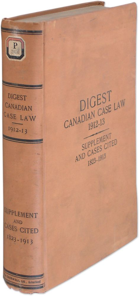 Digest Canadian Case Law, September, 1912-August, 1913. Walter E. Lear, Eds Eduard Fabre Surveyer.