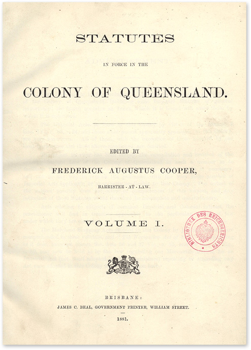 Statutes in Force in the Colony of Queensland. Edited by Frederick. Australia, Queensland, Frederick Augustus Cooper.