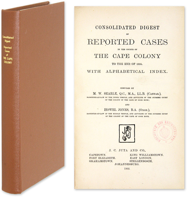 Consolidated Digest of Reported Cases in the Courts of the Cape. M. W. Searle, Compilers Howel Jones.