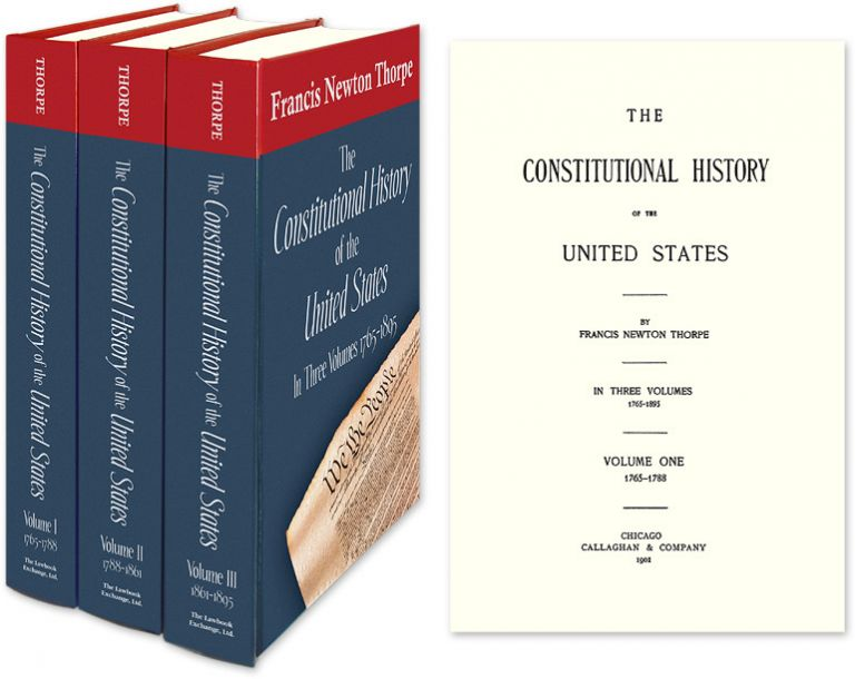 The Constitutional History of the United States. 3 Vols. 1765-1895. Francis Newton Thorpe.