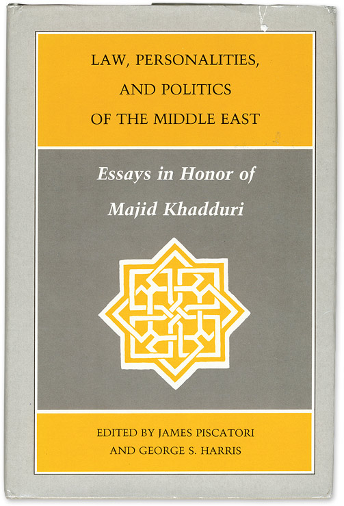 Law, Personalities, and Politics of the Middle East: Essays in Honor. James P. Piscatori, Majid Khadduri, G S. Harris.