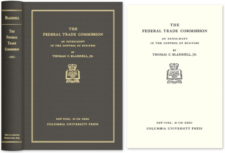 The Federal Trade Commission. An Experiment in the Control of Business. Thomas C. Blaisdell Jr.
